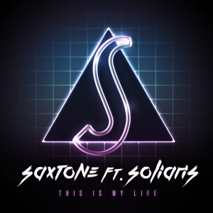 "SAXTONE FT. SOLIARIS – ""THIS IS MY LIFE"" SINGLE"